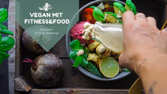 Vegan mit Fitness&Food – die 21-Tage Challenge